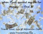 When I look around my life for money - I find it!