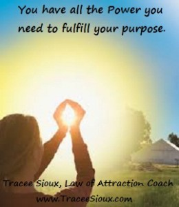 You have all the power you need to fulfill your purpose.