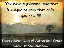 You have a purpose, one that is unique to you, that only you can fill.