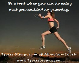 It's about what you can do today that you couldn't do yesterday.